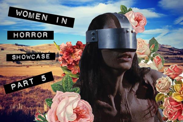 Women in horror month showcase part 5