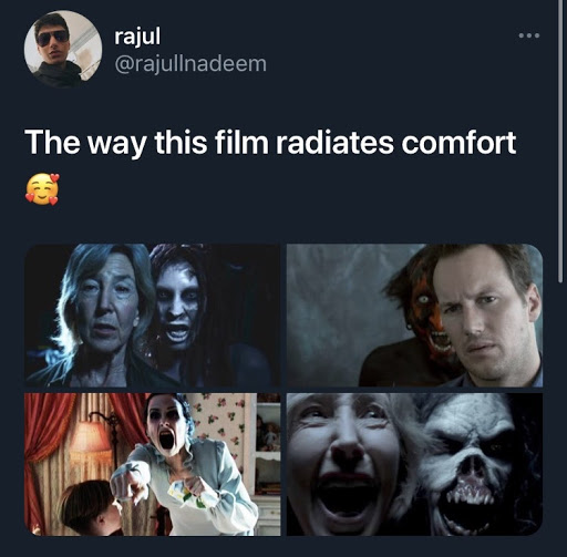 a screenshot of a tweet from user @rejullnadeem that says 'The way this film radiates comfort [blushing emoji surrounded by hearts]' with four images from the Insidious universe.